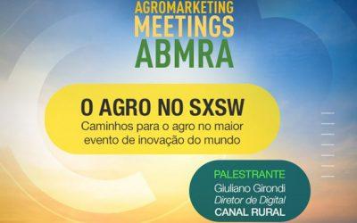 SÉRIE AGROMARKETING: ABMRA DISCUTE O FUTURO DA COMUNICAÇÃO DO AGRO, NA PALESTRA: O AGRO NO SXSW